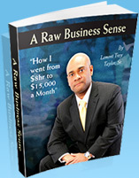 A Raw Business Sense  - Lamont Troy Taylor, Sr.